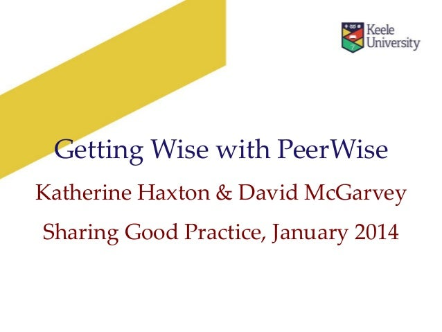Getting Wise with PeerWise Katherine Haxton & David McGarvey Sharing Good Practice, January 2014