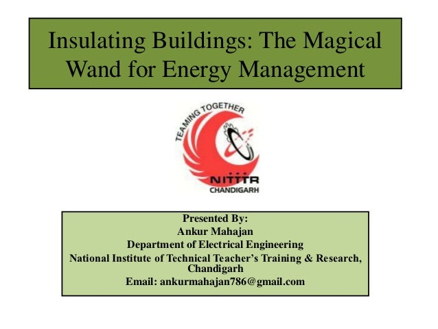 Insulating Buildings: The Magical  Wand for Energy Management                           Presented By:                     ...