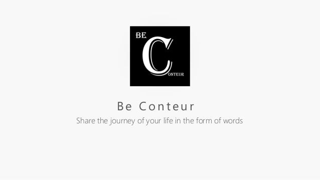 B e C o n t e u r Share the journey of your life in the form of words