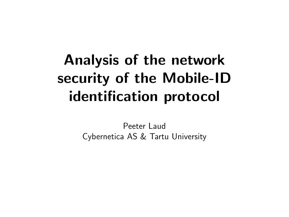 Analysis of the network security of the Mobile-ID   identification protocol               Peeter Laud    Cybernetica AS & T...