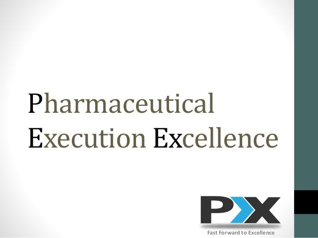 Pharmaceutical Execution Excellence Fast Forward to Excellence