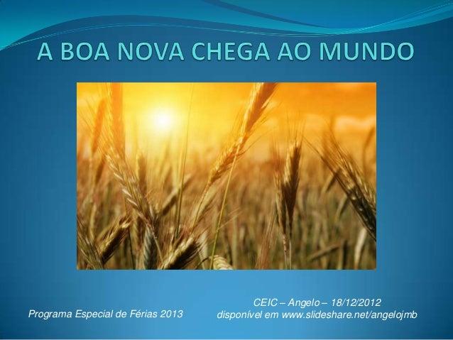 CEIC – Angelo – 18/12/2012Programa Especial de Férias 2013   disponível em www.slideshare.net/angelojmb