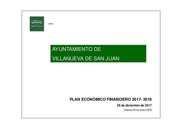 AYUNTAMIENTO DE VILLANUEVA DE SAN JUAN PLAN ECONÓMICO FINANCIERO 2017- 2018 28 de diciembre de 2017 Impreso 30 de enero 20...