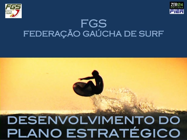 DESENVOLVIMENTO DO ! PLANO ESTRATÉGICO ! FGS FEDERAÇÃO GAÚCHA DE SURF