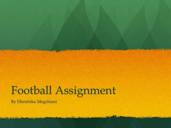 Football Assignment <br />By Dhrishika Megchiani<br />