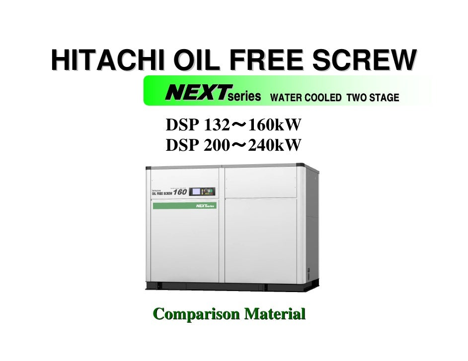 HITACHI OIL FREE SCREW       NEXTseries   WATER COOLED TWO STAGE       DSP 132~160kW              ~       DSP 200~240kW   ...