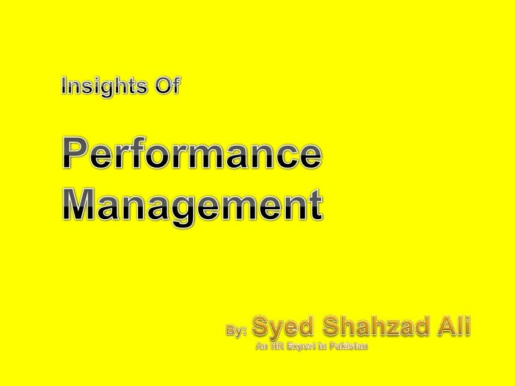 Insights Of Performance    Management <br />By: Syed Shahzad Ali <br />           An HR Expert in Pakistan<br />