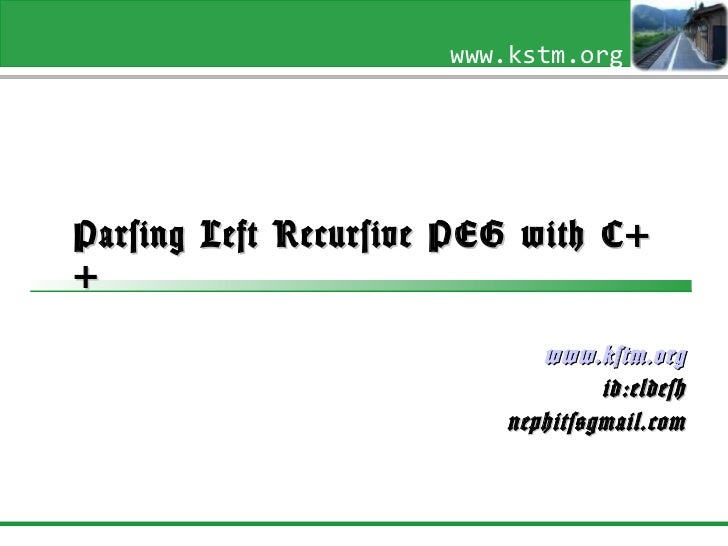 Parsing Left Recursive PEG with C++ www.kstm.org id:eldesh [email_address]