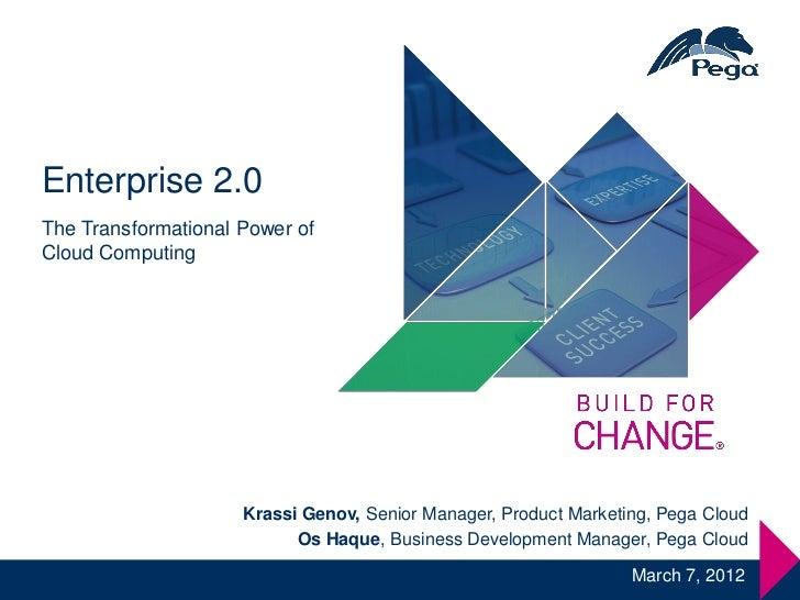 Enterprise 2.0The Transformational Power ofCloud Computing                     Krassi Genov, Senior Manager, Product Marke...