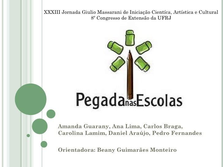 Amanda Guarany, Ana Lima, Carlos Braga, Carolina Lamim, Daniel Araújo, Pedro Fernandes Orientadora: Beany Guimarães Montei...