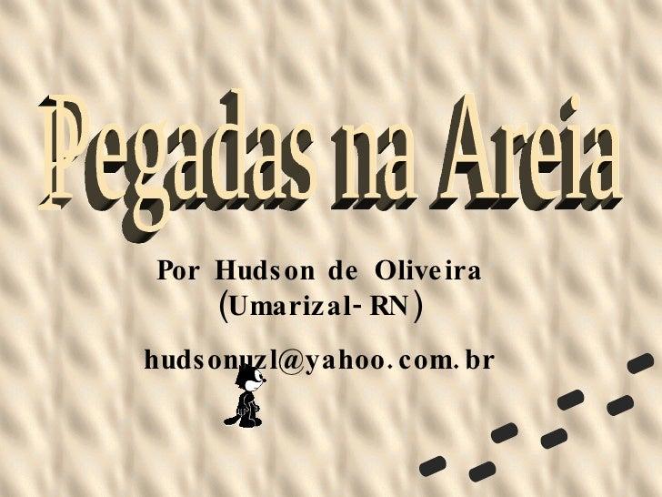 Pegadas na Areia Por Hudson de Oliveira (Umarizal-RN) [email_address]