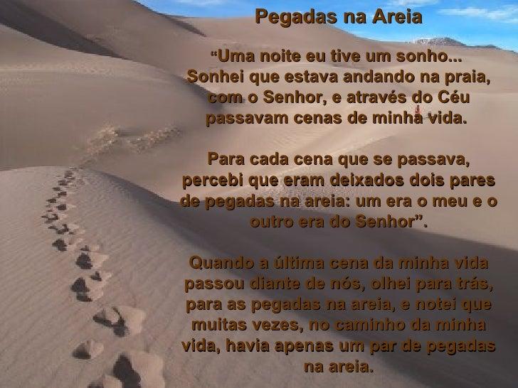 """Pegadas na Areia """" Uma noite eu tive um sonho...  Sonhei que estava andando na praia, com o Senhor, e através do Céu passa..."""