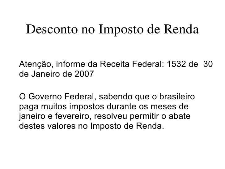 Desconto no Imposto de Renda <ul><li>Atenção, informe da Receita Federal: 1532 de  30 de Janeiro de 2007 </li></ul><ul><li...