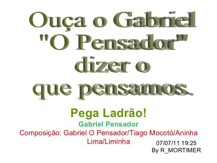 """Ouça o Gabriel """"O Pensador"""" dizer o que pensamos. Pega Ladrão! Gabriel Pensador Composição: Gabriel O Pensador/T..."""