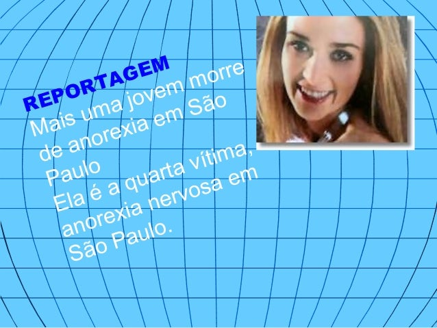 REPORTAGEM Mais uma jovem morre de anorexia em São Paulo Ela é a quarta vítima, anorexia nervosa em São Paulo.