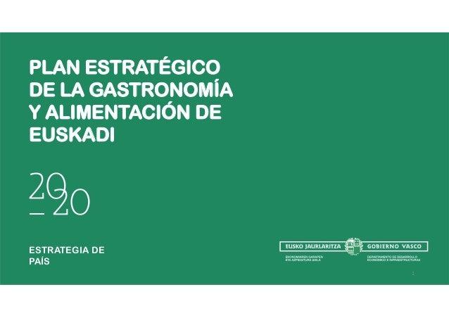 PLAN ESTRATÉGICO DE LA GASTRONOMÍA Y ALIMENTACIÓN DE EUSKADI ESTRATEGIA DE PAÍS 1