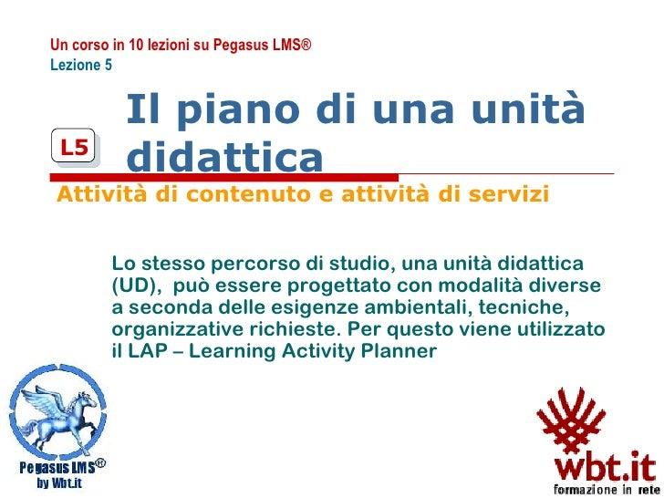 Il piano di una unità    didattica Attività di contenuto e attività di servizi Lo stesso percorso di studio, una unità did...