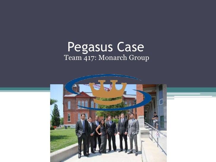 Pegasus Case<br />Team 417: Monarch Group<br />