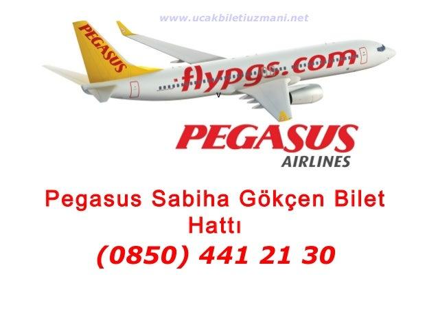 www.ucakbiletiuzmani.net  v  Pegasus Sabiha Gökçen Bilet  Hattı  (0850) 441 21 30