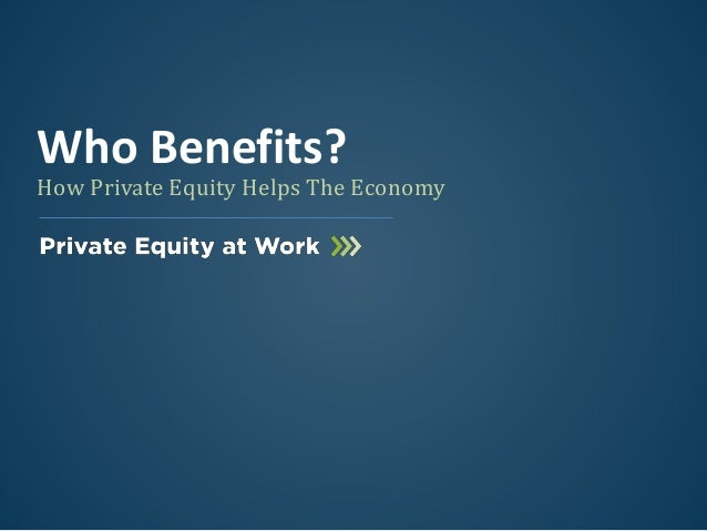 How Private Equity Helps The Economy Who Benefits?