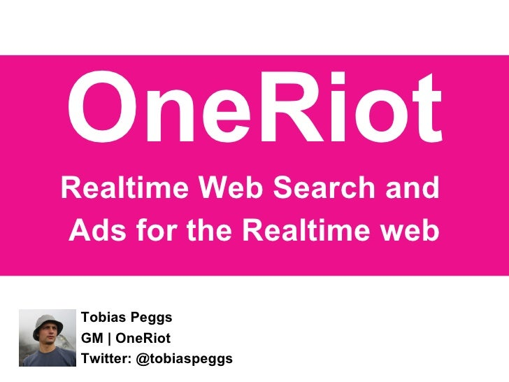 OneRiot Realtime Web Search and  Ads for the Realtime web Tobias Peggs GM | OneRiot Twitter: @tobiaspeggs