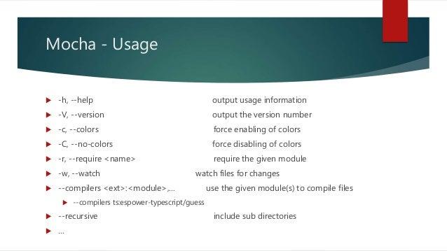 Mocha - Usage  -h, --help output usage information  -V, --version output the version number  -c, --colors force enablin...