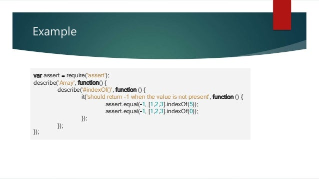 Example var assert = require('assert'); describe('Array', function() { describe('#indexOf()', function () { it('should ret...