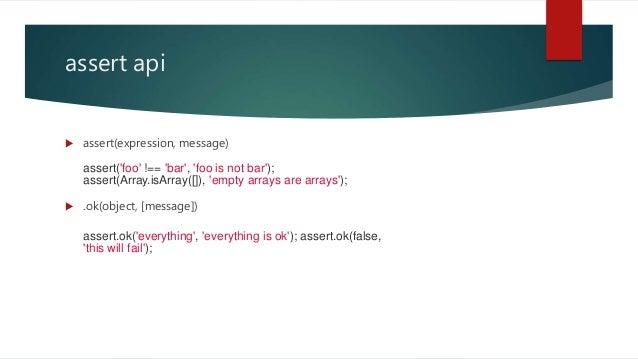 assert api  assert(expression, message)  .ok(object, [message]) assert('foo' !== 'bar', 'foo is not bar'); assert(Array....