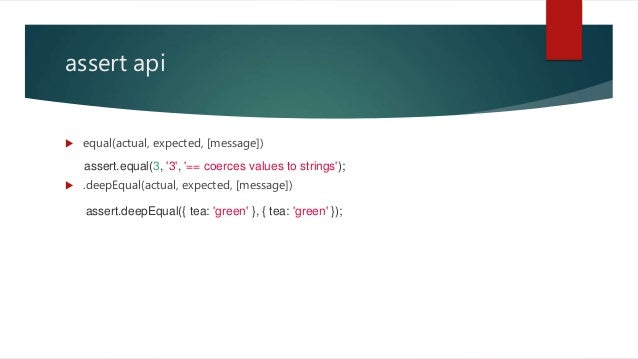 assert api  equal(actual, expected, [message])  .deepEqual(actual, expected, [message]) assert.equal(3, '3', '== coerces...