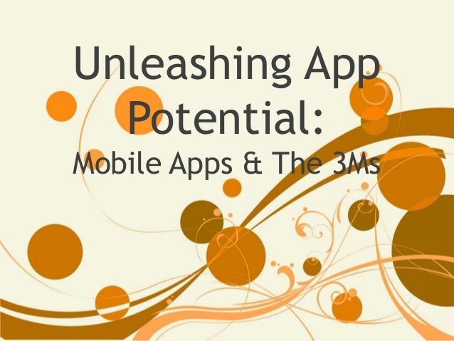 Unleashing AppPotential:Mobile Apps & The 3Ms