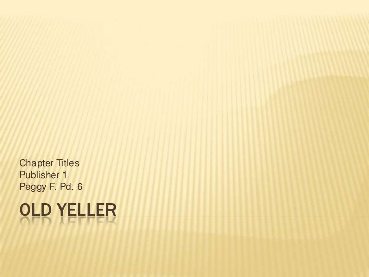 Chapter TitlesPublisher 1Peggy F. Pd. 6OLD YELLER