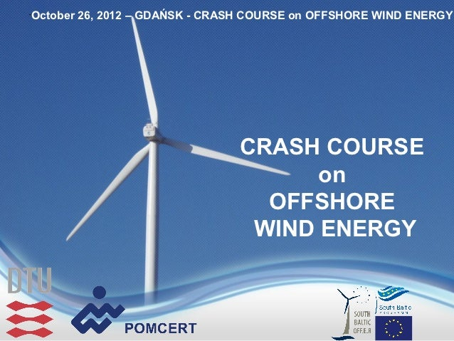October 26, 2012 – GDAŃSK - CRASH COURSE on OFFSHORE WIND ENERGY•                               CRASH COURSE              ...