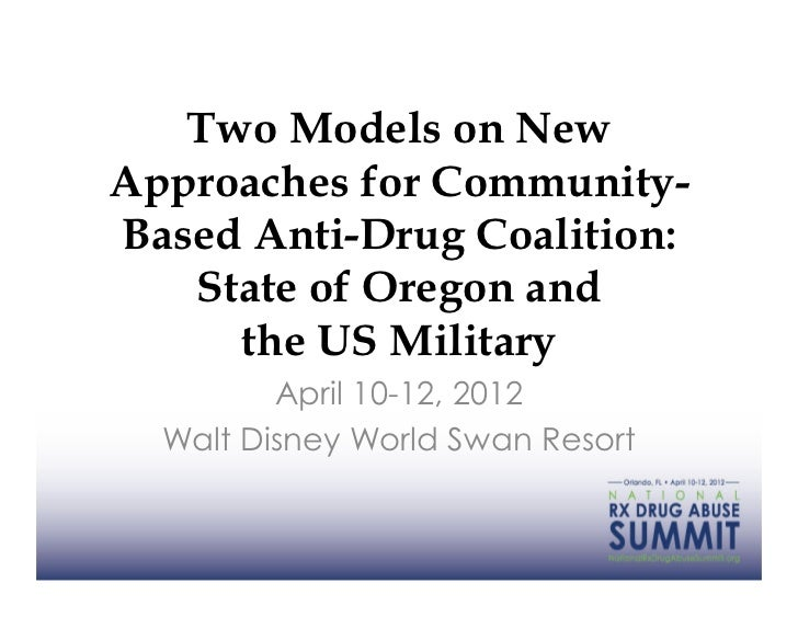 Two Models on NewApproaches for Community-Based Anti-Drug Coalition:   State of Oregon and     the US Military         Apr...
