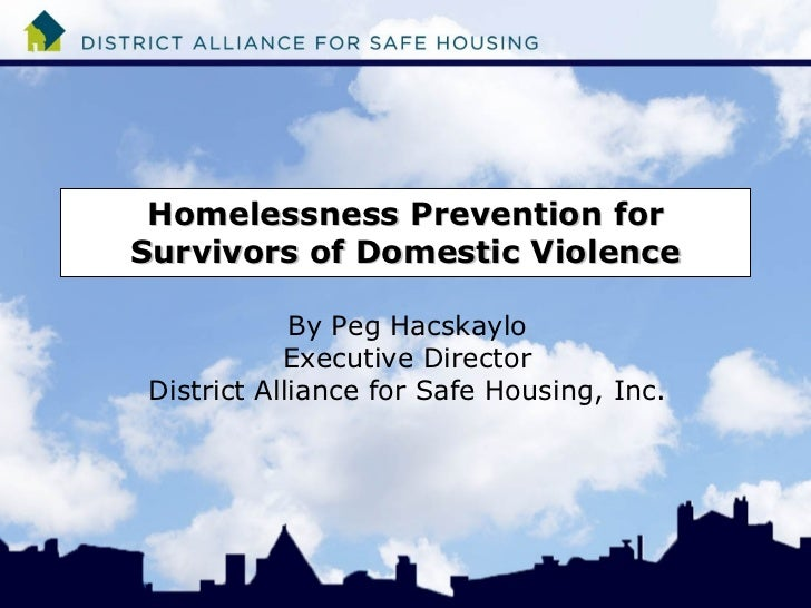 Homelessness Prevention forSurvivors of Domestic Violence            By Peg Hacskaylo           Executive DirectorDistrict...