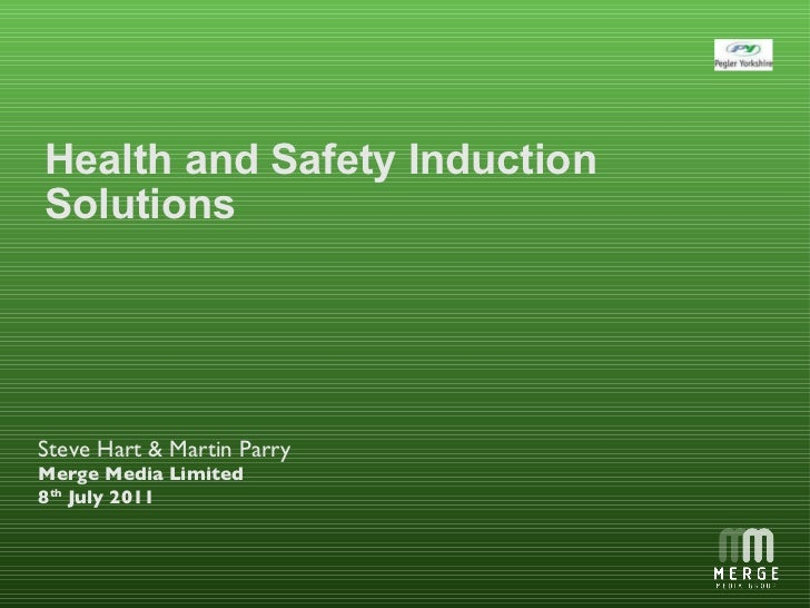 Health and Safety Induction  Solutions Steve Hart & Martin Parry Merge Media Limited 8 th  July 2011