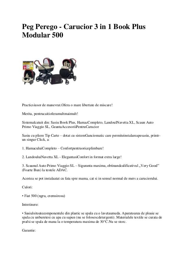 Peg Perego - Carucior 3 in 1 Book Plus Modular 500 Practicsiusor de manevrat.Ofera o mare libertate de miscare! Merita, pe...