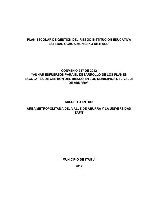 "PLAN ESCOLAR DE GESTION DEL RIESGO INSTITUCION EDUCATIVA ESTEBAN OCHOA MUNICIPIO DE ITAGUI  CONVENIO 387 DE 2012 ""AUNAR ES..."