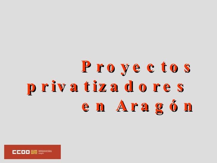 Proyectos privatizadores  en Aragón