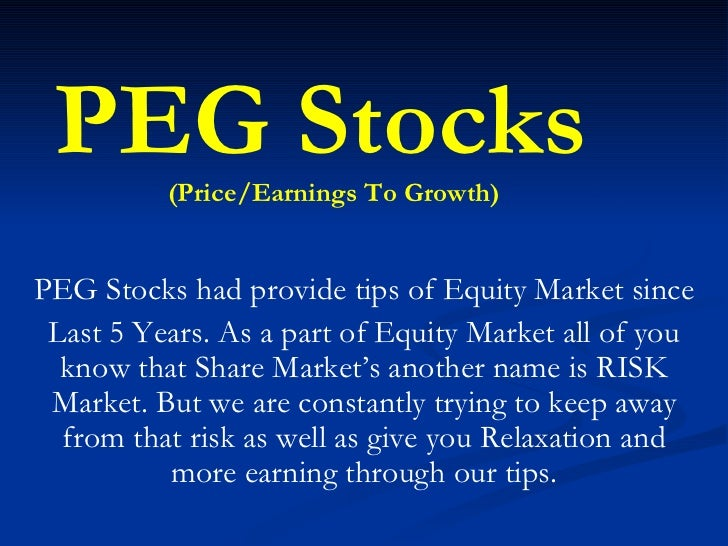 PEG Stocks had provide tips of Equity Market since Last 5 Years. As a part of Equity Market all of you know that Share Mar...