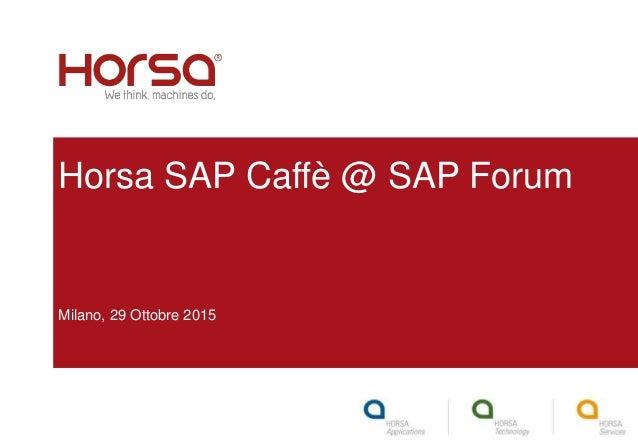 Horsa SAP Caffè @ SAP Forum Milano, 29 Ottobre 2015
