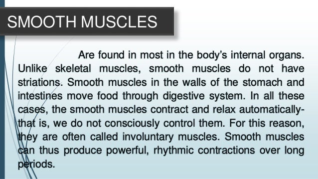 Cardiac muscle is a third kind of muscle that only found in the heart. It has feature of both skeletal and smooth muscle. ...