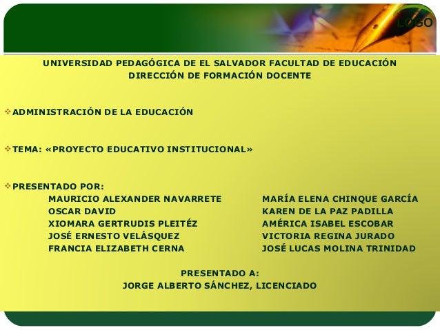 LOGO UNIVERSIDAD PEDAGÓGICA DE EL SALVADOR FACULTAD DE EDUCACIÓN DIRECCIÓN DE FORMACIÓN DOCENTE ADMINISTRACIÓN DE LA EDUC...