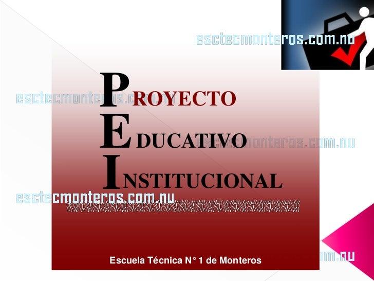 P ROYECTOE DUCATIVOI NSTITUCIONALEscuela Técnica N° 1 de Monteros