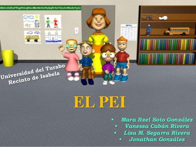 EL PEI   Mara Itzel Soto González  Vanessa Cabán Rivera  Lisa M. Segarra Rivera  Jonathan González