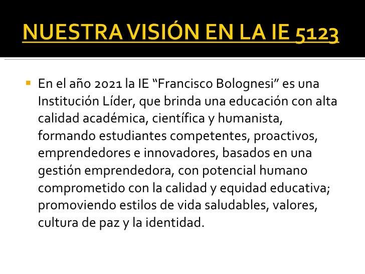 """<ul><li>En el año 2021 la IE """"Francisco Bolognesi""""  es una Institución Líder, que brinda una educación con alta calidad ac..."""
