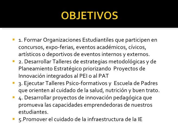 <ul><li>1. Formar Organizaciones Estudiantiles que participen en concursos, expo-ferias, eventos académicos, cívicos, artí...