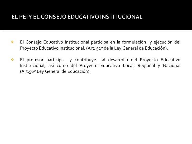 <ul><li>El Consejo Educativo Institucional participa en la formulación  y ejecución del Proyecto Educativo Institucional. ...
