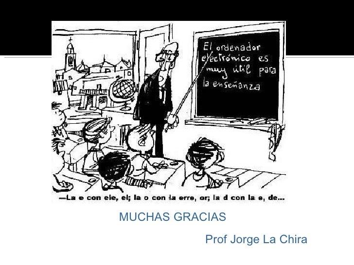 MUCHAS GRACIAS Prof Jorge La Chira