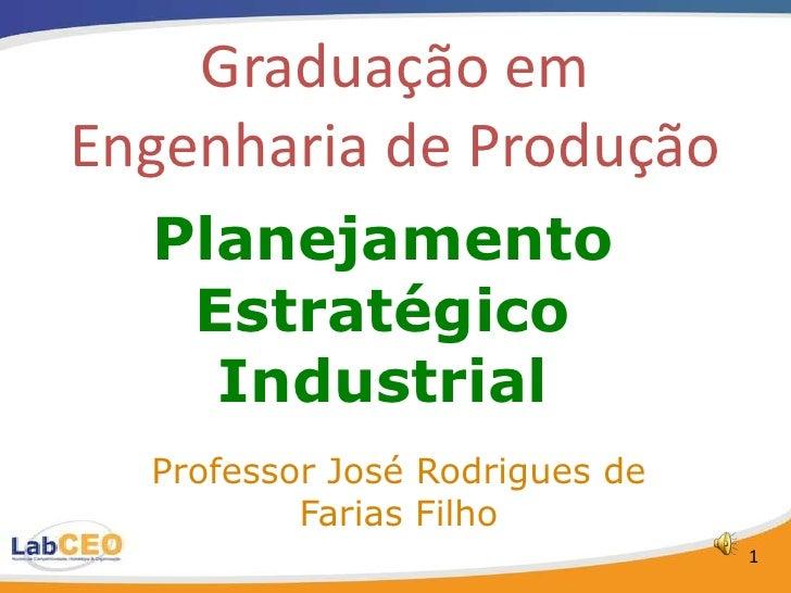 Graduação em Engenharia de Produção   Planejamento    Estratégico     Industrial   Professor José Rodrigues de           F...