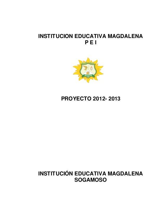 INSTITUCION EDUCATIVA MAGDALENAP E IPROYECTO 2012- 2013INSTITUCIÓN EDUCATIVA MAGDALENASOGAMOSO